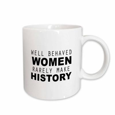Tory Anne Collections Quotes Well Behaved Women Rarely Make History 11 oz. White Ceramic Coffee Mug