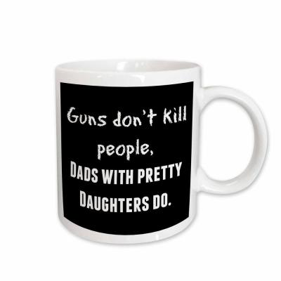 Xander Funny Quotes Guns Dont Kill People Dads with Pretty Daughters Do 11 oz. White Ceramic Coffee Mug