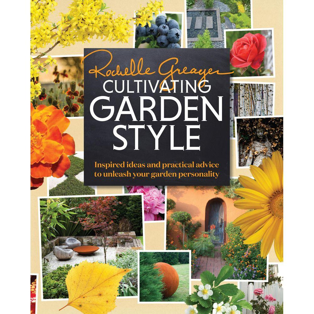 null Cultivating Garden Style: Inspired Ideas and Practical Advice to Unleash Your Garden Personality
