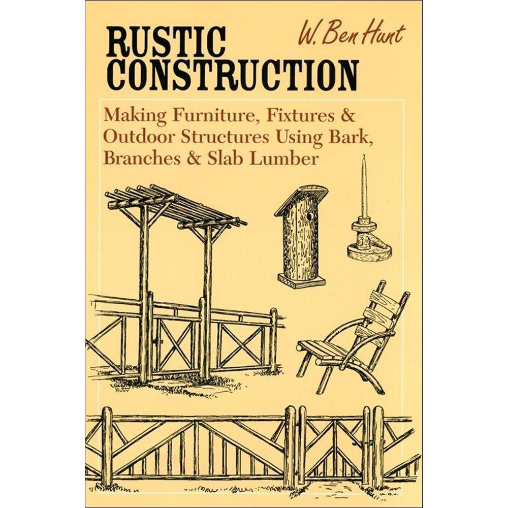 null Rustic Construction: Making Furniture, Fixtures, and Outdoor Structures Using Bark, Branches and Slab Lumber