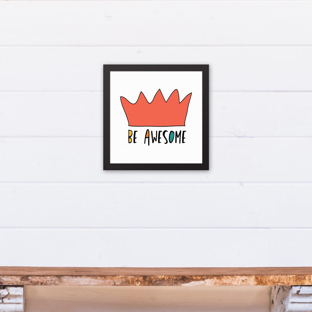 12 in. x 12 in. Be Awesome Orange Crown Printed Framed