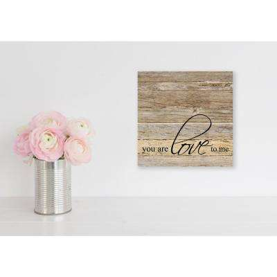You are Love To Me Reclaimed Wood Decorative Sign