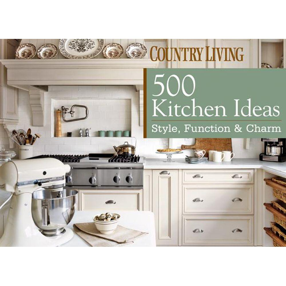 null Country Living: 500 Kitchen Ideas: Style, Function and Charm