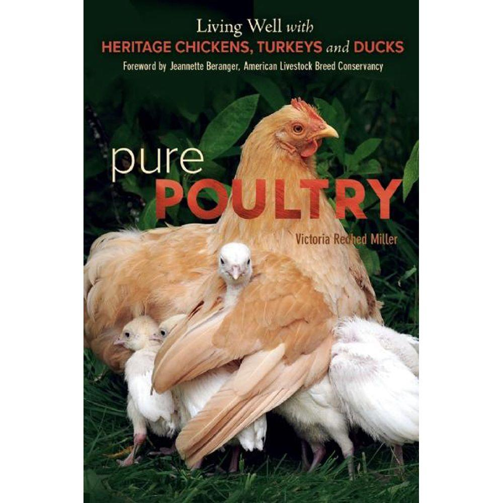 null Pure Poultry: Living Well with Heritage Chickens, Turkeys and Ducks