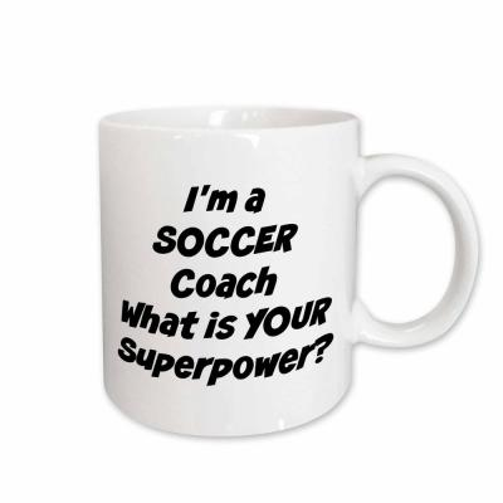 Xander Inspirational Quotes Im A Soccer Coach Whats Your Super Power 11 oz. White Ceramic Coffee Mug