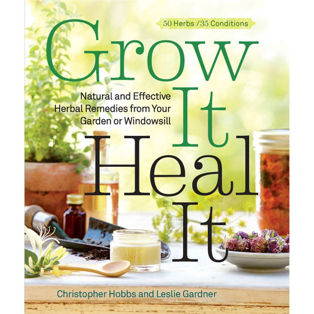 null Grow It, Heal It: Natural and Effective Herbal Remedies from Your Garden or Windowsill