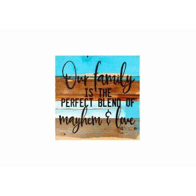 "12 in. x 12 in. ""Our family is the perfect blend of Mayhem & Love"" Printed Wooden Wall Art"