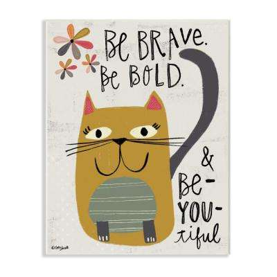 """10 in. x 15 in. """"Be Brave Be Bold Be You Be Beautiful Kitty"""" by Katie Doucette Printed Wood Wall Art"""
