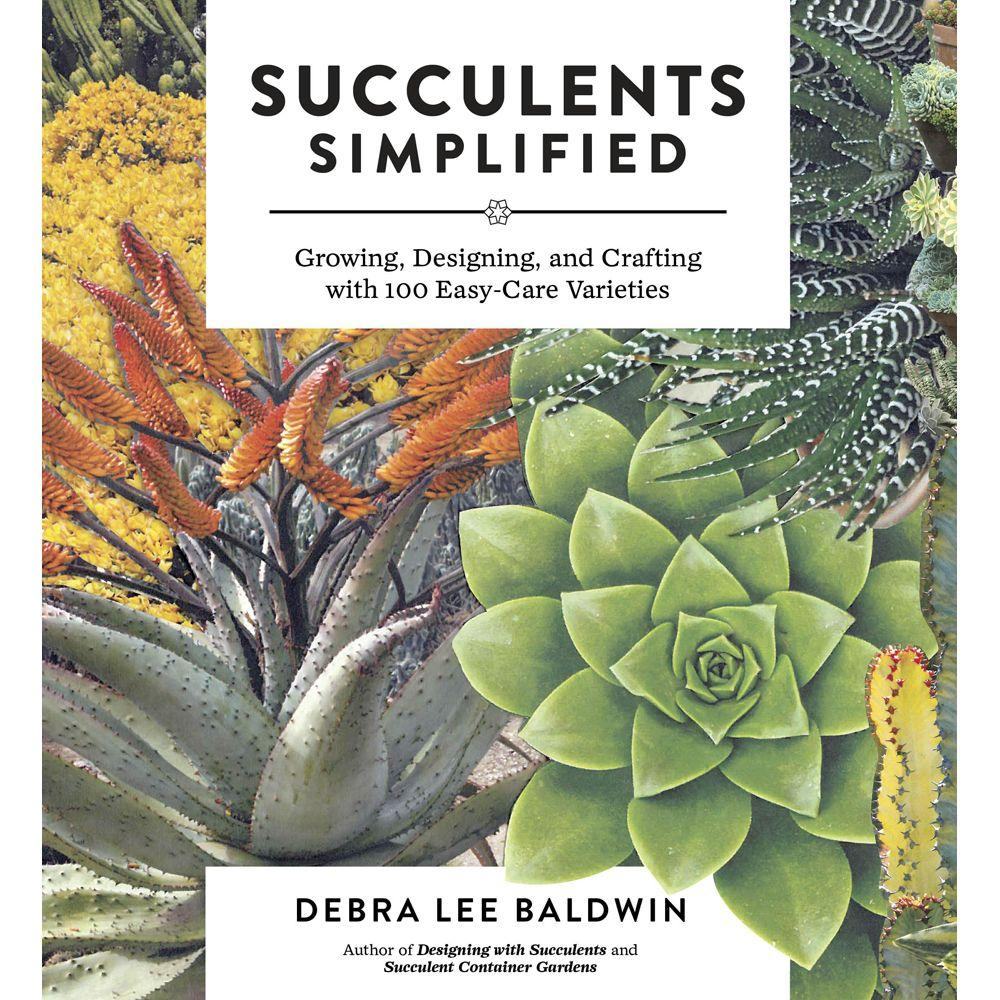 null Succulents Simplified: Growing, Designing and Crafting with 100 Easy-Care Varieties