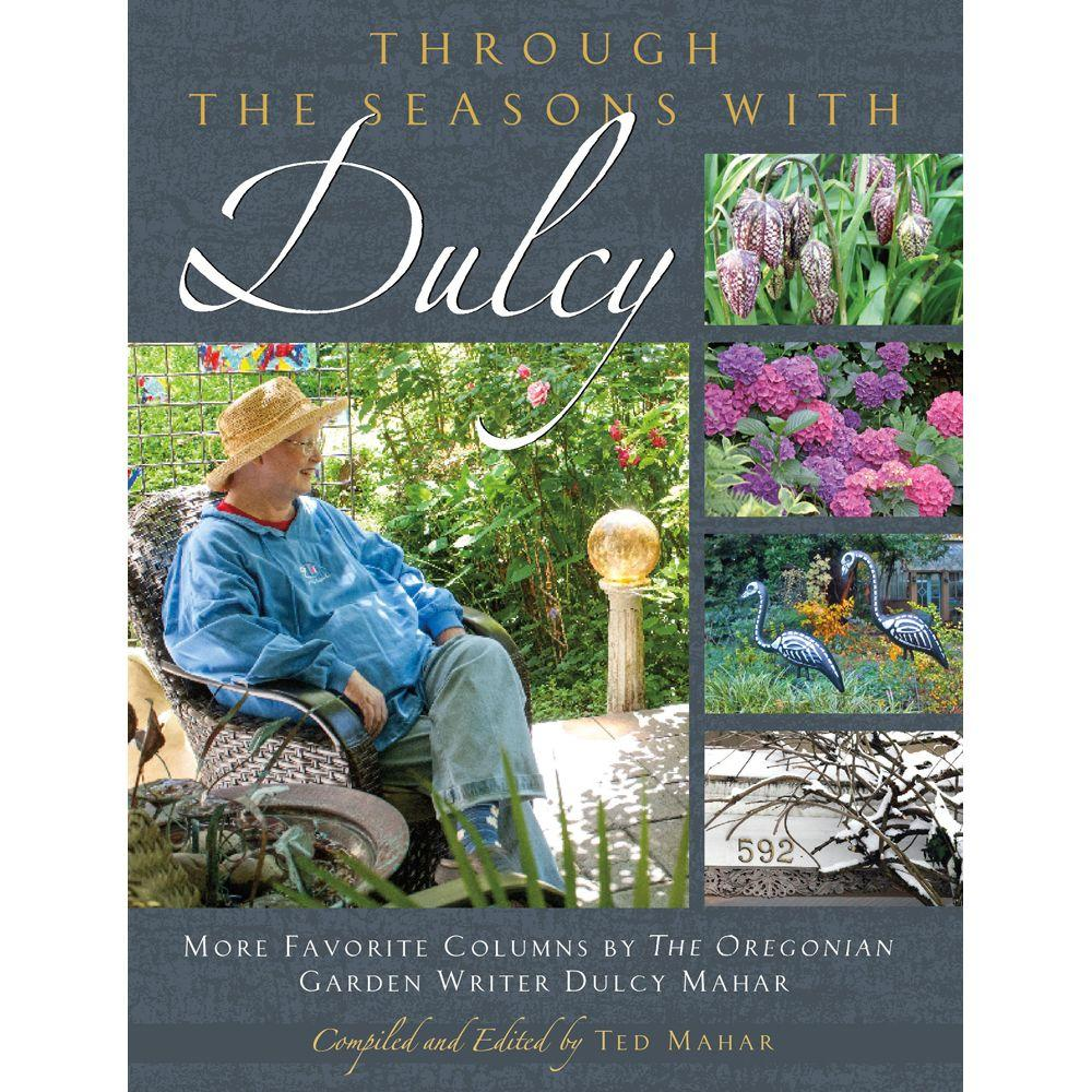null Through the Seasons with Dulcy: More Favorite Columns by the Oregonian Garden Writer Dulcy Mahar