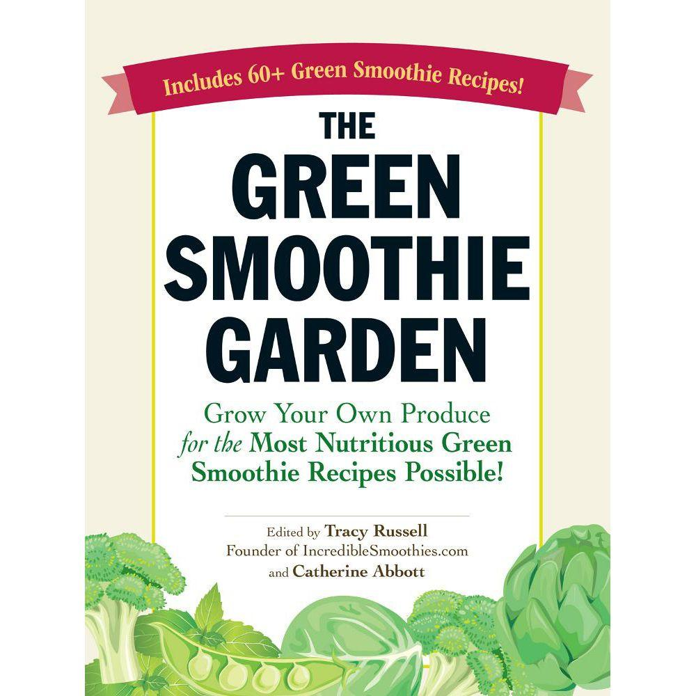 null The Green Smoothie Garden: Grow Your Own Produce for the Most Nutritious Green Smoothie Recipes Possible