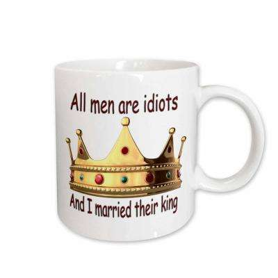 Funny Quotes and Sayings 11 oz. White Ceramic All Men are Idiots and I Married Their King Mug