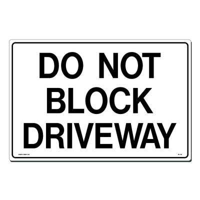 18 in. x 12 in. Do Not Block Driveway Sign Printed on More Durable, Thicker, Longer Lasting Styrene Plastic