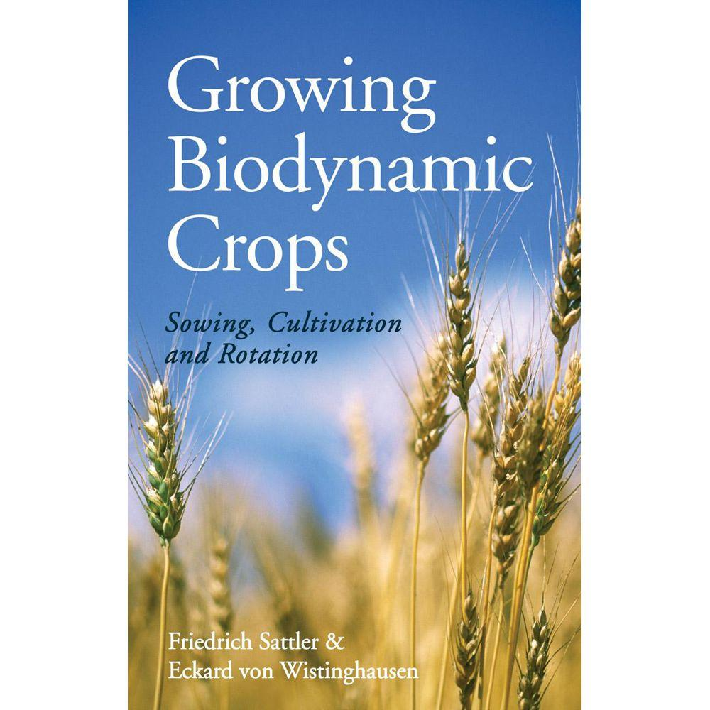 null Growing Biodynamic Crops: Sowing, Cultivation and Rotation